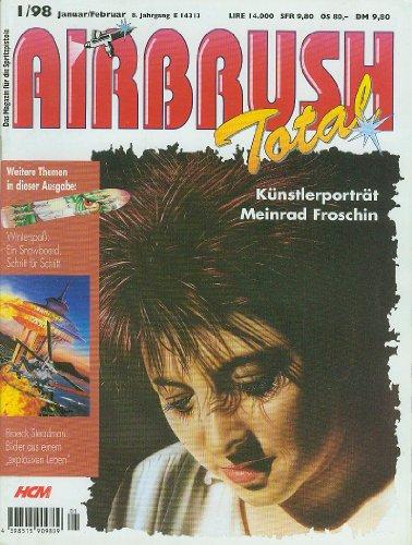 AIRBRUSH TOTAL - Das Magazin für die Spritzpistole - 8. Jahrgang (1998 - 4 Hefte, 1/98, 2/98, 3/98, 4/98) Schritt-für-Schritt