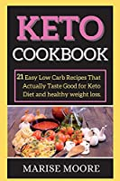 Keto Cookbook: 21 Easy Low Carb Recipes That Actually Taste Good for Keto Diet and healthy weight loss.