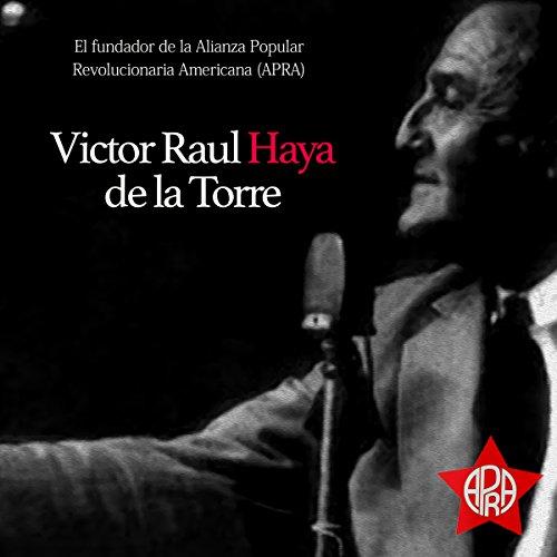 Víctor Raúl Haya de la Torre: El fundador de la Alianza popular revolucionaria Americana (APRA) copertina