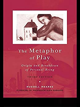 The Metaphor of Play: Origin and Breakdown of Personal Being by [Russell Meares]