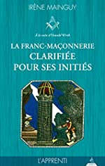 La franc-maçonnerie clarifiée pour ses initiés - Tome 1, L'apprenti d'Irène Mainguy