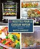 25 recettes pour le cuiseur vapeur - Simple, délicieux et rapide