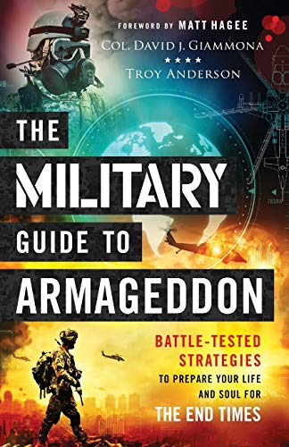 Compare Textbook Prices for The Military Guide to Armageddon: Battle-Tested Strategies to Prepare Your Life and Soul for the End Times  ISBN 9780800761943 by Col. David J. Giammona,Troy Anderson,Matt Hagee