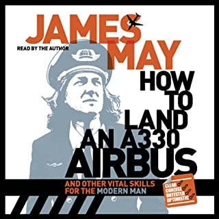How to Land an A330 Airbus     And Other Vital Skills for the Modern Man              Autor:                                                                                                                                 James May                               Sprecher:                                                                                                                                 James May                      Spieldauer: 2 Std. und 46 Min.     8 Bewertungen     Gesamt 4,5