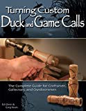 Turning Custom Duck Calls: The Complete Guide for Craftsmen, Collectors, and Outdoorsmen lathes Mar, 2021