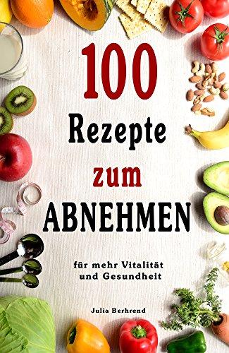 Abnehmen: 100 Rezepte für schnelles Abnehmen, Low Carb, Superfood, Kokosöl, Quinoa, Honig, Smoothies, Paleo (Abnehmen, Low Carb, Superfood, Paleo, Kokosöl, Quinoa, Honig, Smoothies, Matcha 1)