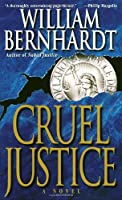 Cruel Justice (Ben Kincaid) by William Bernhardt(1996-12-28)