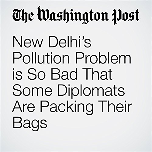 New Delhi's Pollution Problem is So Bad That Some Diplomats Are Packing Their Bags copertina