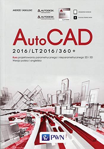 AutoCad 2016/LT2016/360+: Kurs projektowania parametrycznego i nieparametrycznego 2D i 3D. Wersja polska i angielska