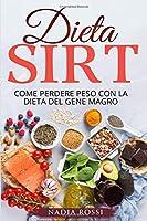 dieta sirt: la guida completa per perdere peso con la dieta del gene magro. incluse ricette e menù settimanali