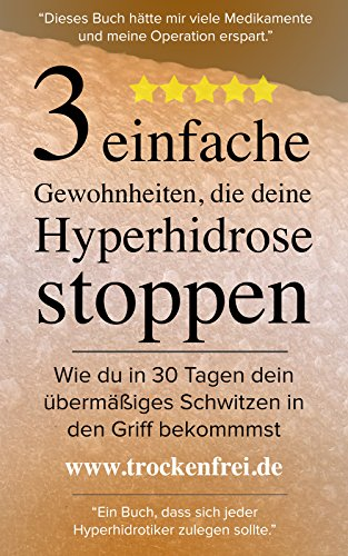 Drei einfache Gewohnheiten, die deine Hyperhidrose stoppen: Wie du in 30 Tagen dein übermäßiges Schwitzen in den Griff bekommst.