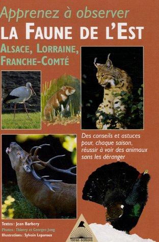 La Faune de l'Est : Alsace, Lorraine, Franche-Comté