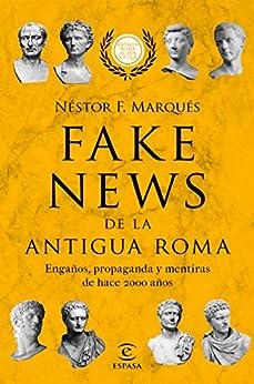 Fake news de la antigua Roma: Engaños, propaganda y metiras de hace 2000 años de [Néstor F. Marqués González]