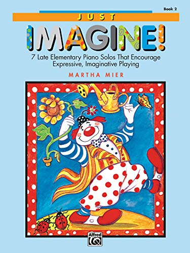 Just Imagine!, Book 2: 7 late elementary piano solos that encourage expressive, imaginative playing