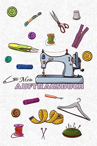 Mein Auftragsbuch: Nähauftragsbuch - Nähauftragsbuch für Kundenbestellungen - Auftragsbuch für Märkte und Basar - Organizer für deine Bestellungen - ... in Farbe - Cover Nähmaschine u. Nähutensilien
