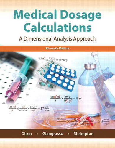 Compare Textbook Prices for Medical Dosage Calculations 11 Edition ISBN 9780133940718 by Olsen Emeritus  RN  MS, June,Giangrasso, Anthony,Shrimpton, Dolores