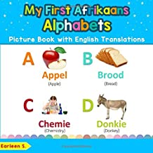 My First Afrikaans Alphabets Picture Book with English Translations: Bilingual Early Learning & Easy Teaching Afrikaans Books for Kids (Teach & Learn ... words for Children) (Afrikaans Edition)