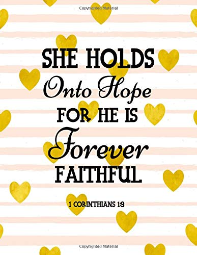 She Holds Onto Hope For He Is Forever Faithful 1 Corinthians 1:9: Quote Journal, Notebook Composition Book Inspirational Quotes 8.5x11 100pages (Volume 7)