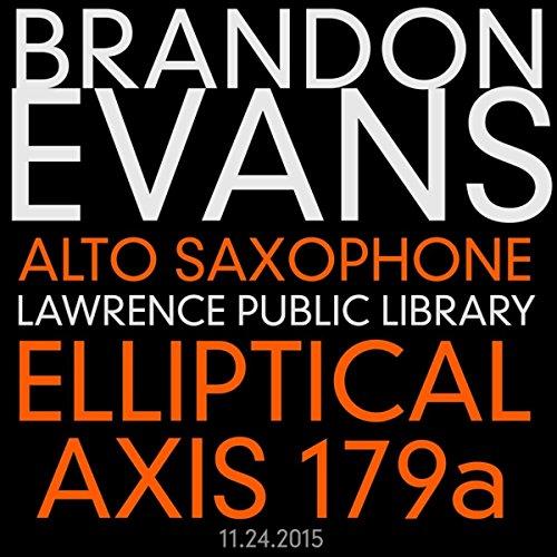 Elliptical Axis 179a (solo alto saxophone) Lawrence Public Library