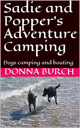 Sadie and Popper's Adventure Camping: Dogs camping and boating (English Edition)