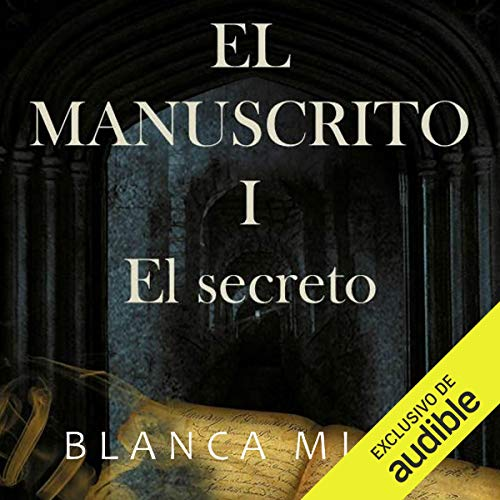 El Manuscrito 1: el secreto [Manuscript 1: The Secret]                   By:                                                                                                                                 Blanca Miosi                               Narrated by:                                                                                                                                 Hector Almenara                      Length: 8 hrs and 46 mins     24 ratings     Overall 4.4
