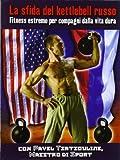 La sfida del kettlebell russo. Fitness estremo per compagni dalla vita dura...