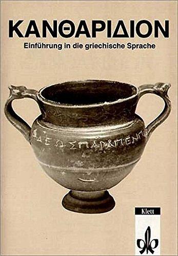Kantharidion. Griechisches Unterrichtswerk: Texte und Übungen für die ersten Wochen der Einführung in die griechische Sprache Klassen 9-12
