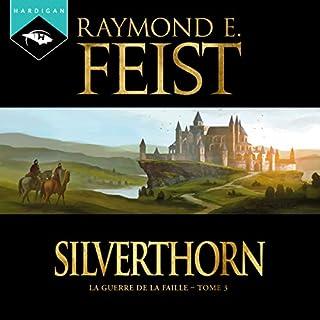 Silverthorn     La Guerre de la Faille 3              De :                                                                                                                                 Raymond E. Feist                               Lu par :                                                                                                                                 Arnauld Le Ridant                      Durée : 15 h et 7 min     155 notations     Global 4,7