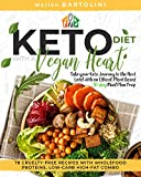 Ketogenic Diet with a Vegan Heart: Take your Keto Journey to the Next Level with an Ethical, Plant Based 30-day Meal Plan Prep 78 Cruelty-free Recipes with Wholefood Proteins, Low-Carb High-fat Combo