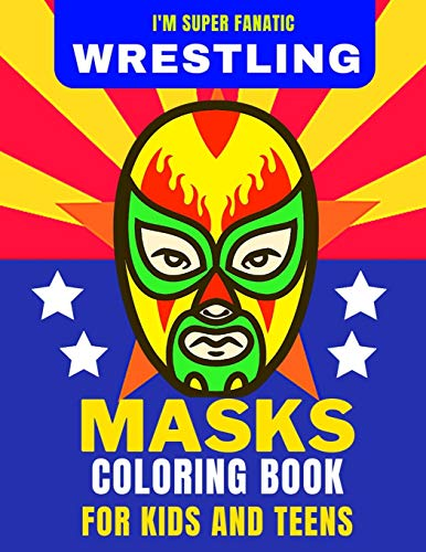 I'M SUPER FANATIC - WRESTLING MASKS COLORING BOOK FOR KIDS AND TEENS