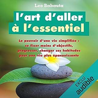 L'art d'aller à l'essentiel                   De :                                                                                                                                 Leo Babauta                               Lu par :                                                                                                                                 Marie-Christine Letort                      Durée : 4 h et 40 min     11 notations     Global 4,3