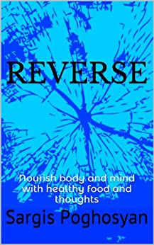REVERSE: Nourish body and mind with healthy food and thoughts by [Sargis Poghosyan, Gevorg Poghosyan, Anahit Guledjian, Armine Guledjian]