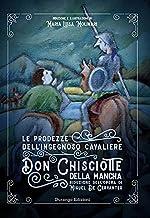 Le prodezze dell'ingegnoso Cavaliere Don Chisciotte della Mancha di Miguel De Cervantes. Ediz. ridotta