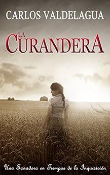 La Curandera: Una Sanadora en Tiempos de la Inquisición (Spanish Edition) by [Carlos Valdelagua]