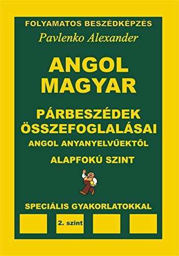 Angol-Magyar, Parbeszedek es Osszefoglalasaik, angol anyanyelvuektol, Alapfoku Szint (English-Hungarian, Dialogues and Summaries, Pre-Intermediate Level): ... Fluency Practice Book 4) (English Edition)