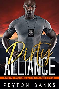 Dirty Alliance (Special Weapons & Tactics Book 4) by [Peyton Banks]
