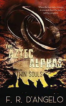 The Aztec Alphas: Twin Souls by [F.R D'Angelo, Zoe Perdita, Avril Stepowski]