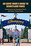 An Expat Mom's Guide To Disneyland Paris: Camping Out At Disneyland Paris & Other Theme Parks: Paris Travel Guide Book (English Edition)
