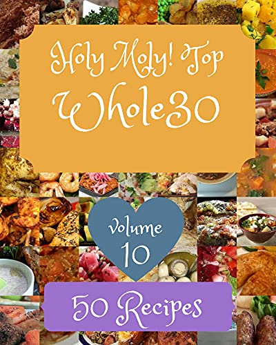Holy Moly! Top 50 Whole30 Recipes Volume 10: Cook it Yourself with Whole30 Cookbook! (English Edition)