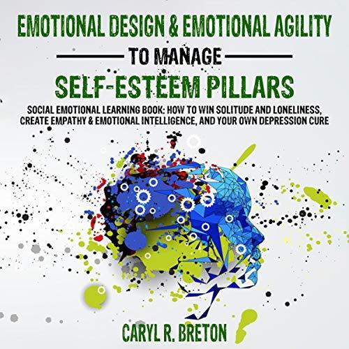Emotional Design & Emotional Agility to Manage Self-Esteem Pillars cover art