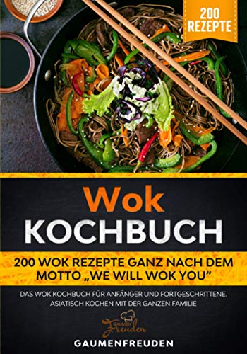 """Wok Kochbuch – 200 Wok Rezepte ganz nach dem Motto """"We will wok you"""": Das Wok Kochbuch für Anfänger und Fortgeschrittene. Asiatisch kochen mit der ganzen Familie"""