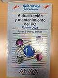 Actualizacion y mantenimiento del PC - ed. 2002 - guia practica (Guias Practicas para Usuarios / Practical Guides for Users)