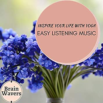 Inspire Your Life With Yoga - Easy Listening Music