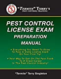 'Termite' Terry's Pest Control License Exam Preparation Manual: Everything You Need To Know To Pass A State License Exam On Your First Try!