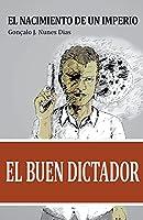 El Buen Dictador I: El Nacimiento del Imperio