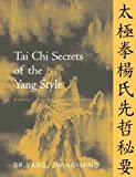 By Yang Ph.D., Dr. Jwing-Ming Tai Chi Secrets of the Yang Style: Chinese Classics, Translations, Commentary Paperback - September 2001
