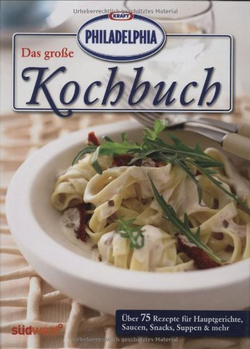 Das große PHILADELPHIA Kochbuch: Über 75 Rezepte für Hauptgerichte, Saucen, Snacks, Suppen & mehr von Heike [Hrsg.] Hauerken (19. Januar 2009) Gebundene Ausgabe