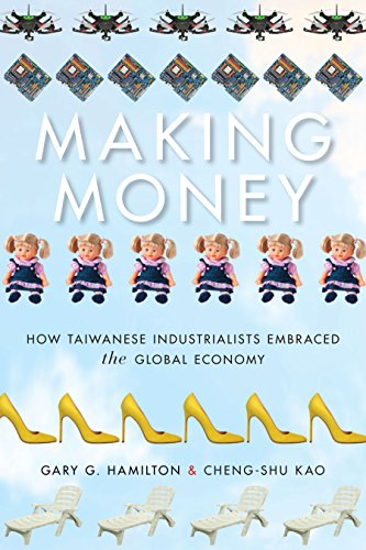 Making Money: How Taiwanese Industrialists Embraced the Global Economy (Emerging Frontiers in the Global Economy) (English Edition)