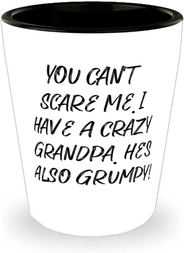 Cool Grandpa Shot Glass San Diego Mall Manufacturer direct delivery You Can't Scare Me. Gran Have I Crazy A