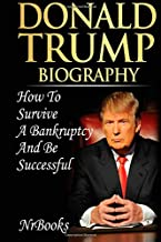 Donald Trump Biography Biography: How to survive a bankruptcy and be successful